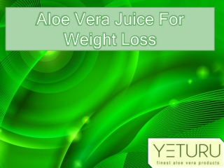 How Aloe Vera Juice Can be Used as a Weight Loss Supplement