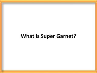 What Is Super Garnet