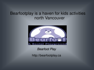 Bearfootplay is a haven for kids activities north Vancouver