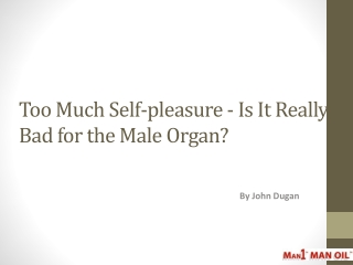 Too Much Self-pleasure- Is It Really Bad for the Male Organ?