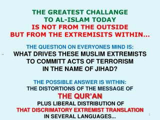 THE GREATEST CHALLANGE TO AL-ISLAM TODAY IS NOT FROM THE OUTSIDE BUT FROM THE EXTREMISITS WITHIN...
