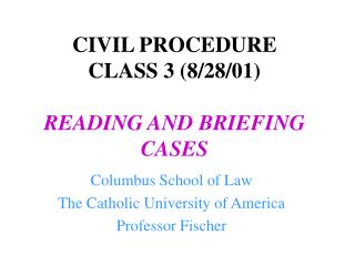 CIVIL PROCEDURE  CLASS 3 (8/28/01) READING AND BRIEFING CASES
