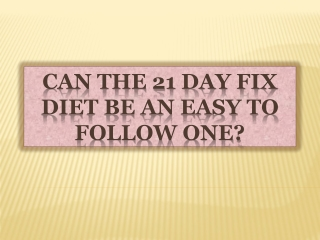 Can the 21 Day Fix Diet Be an Easy to Follow One?