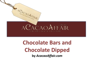 Chocolate Bars and Chocolate Dipped by AcacaoAffair.com
