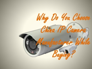 Why do You Choose China IP camera manufacturer While Buying?