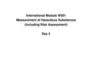 International Module W501 Measurement of Hazardous Substances (including Risk Assessment) Day 2