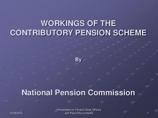 WORKINGS OF THE CONTRIBUTORY PENSION SCHEME   By  National Pension Commission