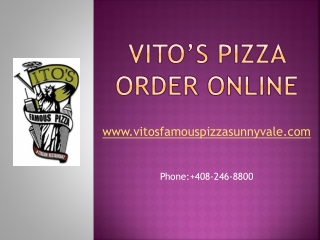 Now you can order online vito's famous pizza.