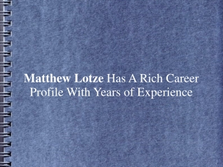 Matthew Lotze Has A Rich Career Profile With Years of Exp.
