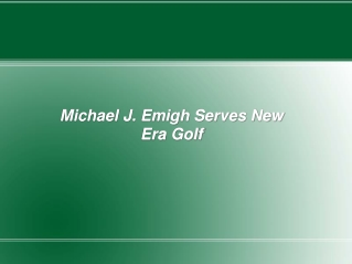 Michael J. Emigh Serves New Era Golf