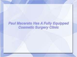 Paul Macerato Has A Fully Equipped Cosmetic Surgery Clinic