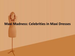 Maxi Madness: Celebrities in Maxi Dresses