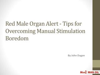 Red Male Organ Alert -Tips for Overcoming Manual Stimulation
