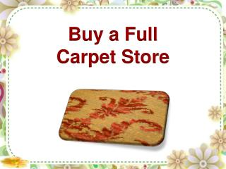 Buy a Full Carpet Store