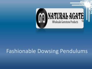Fashionable Dowsing Pendulums