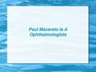 Paul Macerato Is A Ophthalmologists