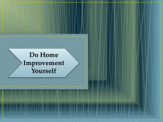 Do Home Improvement Yourself