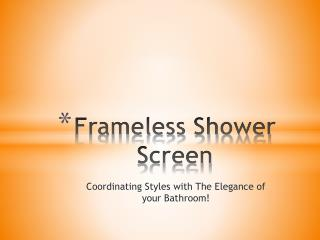 Frameless Shower Screen Coordinating Styles with The Eleganc