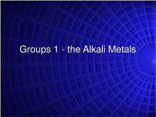 Groups 1 - the Alkali Metals
