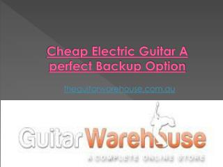 Cheap Electric Guitar- A perfect Backup Option