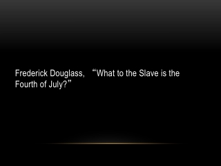 """Frederick Douglass, """" What to the Slave is the Fourth of July? """""""