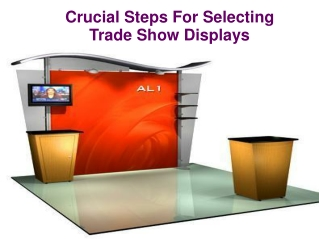 Crucial Steps For Selecting Trade Show Displays