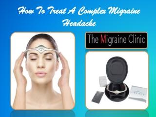 How To Treat A Complex Migraine Headache