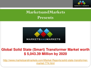 Solid State (Smart) Transformer Market Trends and Global Forecasts to 2020.