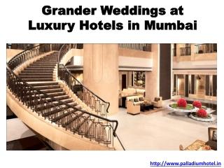 Grander Weddings at Luxury Hotels in Mumbai