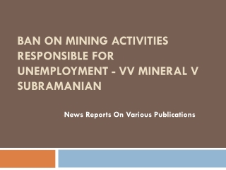 Ban On Mining Activities Responsible For Unemployment - VV M