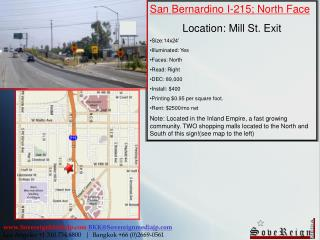 San Bernardino I-215; North Face Location: Mill St. Exit Size:14x24' Illuminated: Yes Faces: North Read: Right DEC: 89,