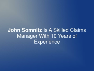 John Somnitz Is A Skilled Claims Manager With 10 Years Exp.