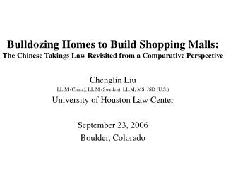 Bulldozing Homes to Build Shopping Malls: The Chinese Takings Law Revisited from a Comparative Perspective Chenglin Liu