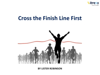 Cross the Finish Line First
