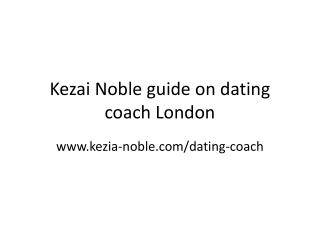 Kezai-Noble dating coach london