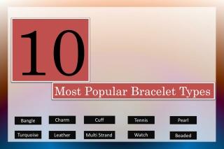 10 Most Popular Bracelet Types
