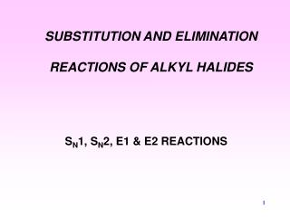 SUBSTITUTION AND ELIMINATION REACTIONS OF ALKYL HALIDES