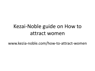 Kezai Noble Tips on How to attract women