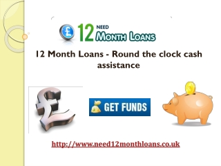 12 Month Loans - Round the clock cash assistance