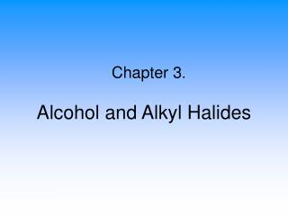 Alcohol and Alkyl Halides