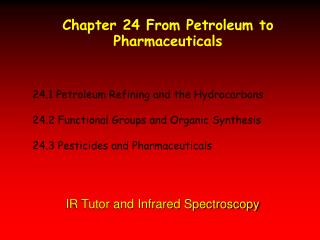 24.1 Petroleum Refining and the Hydrocarbons 24.2 Functional Groups and Organic Synthesis 24.3 Pesticides and Pharmaceut