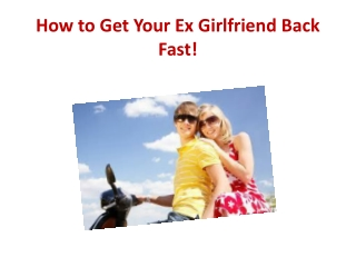 How to Get Your Ex Girlfriend Back Fast!