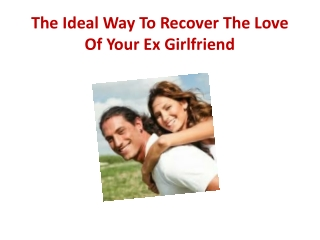 The Ideal Way To Recover The Love Of Your Ex Girlfriend