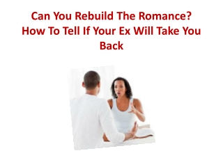 Can You Rebuild The Romance? How To Tell If Your Ex Will Tak