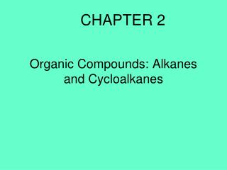 Organic Compounds: Alkanes and Cycloalkanes