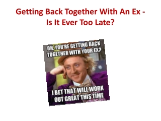 Getting Back Together With An Ex - Is It Ever Too Late?