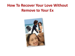 How To Recover Your Love Without Remove to Your Ex