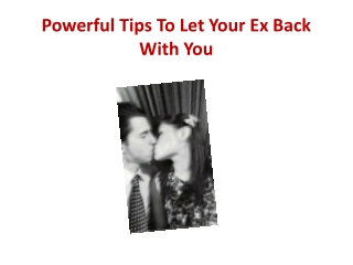 Powerful Tips To Let Your Ex Back With You