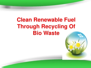 Clean Renewable Fuel Through Recycling Of Bio Waste