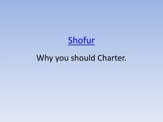 Shofur , Why you should Charter